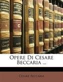 Opere Di Cesare Beccaria ...