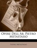Opere Dell Ab. Pietro Metastasio