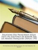 Relations Des Principaux Siéges Faits Ou Soutenus En Europe Par Les Armées Françaises Depuis 1792