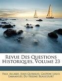 Revue Des Questions Historiques, Volume 23