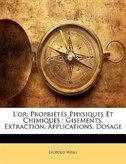 L'or: Propriétés Physiques Et Chimiques : Gisements, Extraction, Applications, Dosage