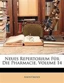 Neues Repertorium Fur Die Pharmacie, Volume 14