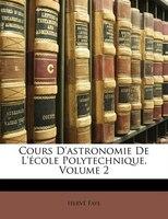 Cours D'astronomie De L'école Polytechnique, Volume 2