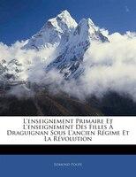 L'enseignement Primaire Et L'enseignement Des Filles À Draguignan Sous L'ancien Régime Et La