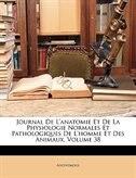 Journal De L'anatomie Et De La Physiologie Normales Et Pathologiques De L'homme Et Des Animaux, Volume 38