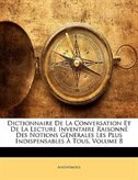 Dictionnaire De La Conversation Et De La Lecture Inventaire Raisonné Des Notions Générales Les Plus Indispensables