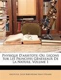 Physique D'aristote; Ou, Leçons Sur Les Principes Généreaux De La Nature, Volume 1