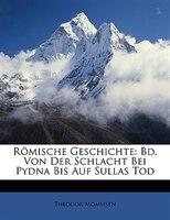Römische Geschichte: Bd. Von Der Schlacht Bei Pydna Bis Auf Sullas Tod