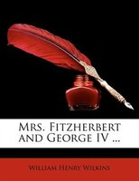 Mrs. Fitzherbert and George IV ...