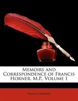 Memoirs and Correspondence of Francis Horner, M.P., Volume 1