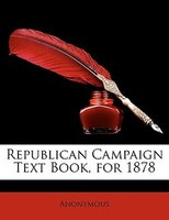Republican Campaign Text Book, For 1878