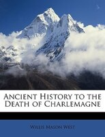 Ancient History To The Death Of Charlemagne