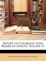 Report of Colorado State Board of Health, Volume 11