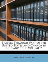 Travels Through Part Of The United States And Canada In 1818 And 1819, Volume 2