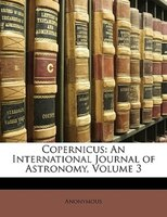 Copernicus: An International Journal Of Astronomy, Volume 3