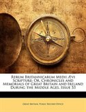 Rerum Britannicarum Medii AEvi Scripture: Or, Chronicles and Memorials of Great Britain and Ireland During the Middle Ages, Issue
