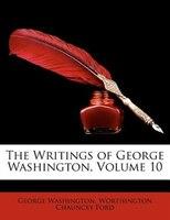 The Writings of George Washington, Volume 10