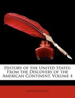History of the United States: From the Discovery of the American Continent, Volume 4