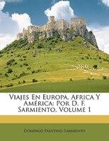 Viajes En Europa, Africa Y América: Por D. F. Sarmiento, Volume 1