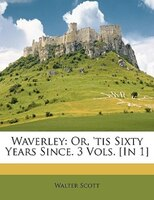 Waverley: Or, 'tis Sixty Years Since. 3 Vols. [In 1]