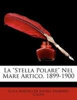 """La """"Stella Polare"""" Nel Mare Artico, 1899-1900"""