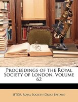 Proceedings Of The Royal Society Of London, Volume 62