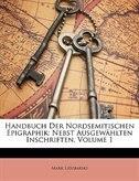 Handbuch Der Nordsemitischen Epigraphik: Nebst Ausgewählten Inschriften, Volume 1