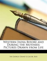 Western India Before and During the Mutinies: Pictures Drawn from Life