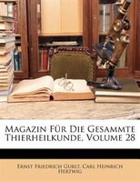 Magazin Für Die Gesammte Thierheilkunde, Achtundzwanzigster Jahrgang