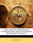 New English and Italian Pronouncing and Explanatory Dictionary, Volume 1