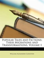 Popular Tales and Fictions: Their Migrations and Transformations, Volume 1