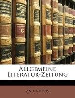 Allgemeine Literatur-Zeitung vom Jahre 1800. Erster Band.