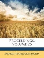 Proceedings, Volume 26