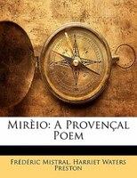 Mirèio: A Provençal Poem - Frédéric Mistral, Harriet Waters Preston