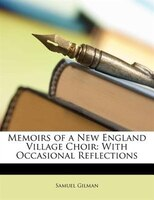 Memoirs of a New England Village Choir: With Occasional Reflections