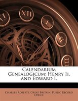 Calendarium Genealogicum: Henry Ii. and Edward I.
