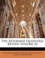 The Reformed Quarterly Review, Volume 32