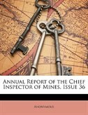 Annual Report of the Chief Inspector of Mines, Issue 36