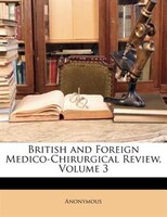 British and Foreign Medico-Chirurgical Review, Volume 3