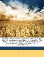 Lorey's Handbuch Der Forstwissenschaft: Bd. Forstliche Produktionslehre Ii. in Verbindung Mit A. Bühler, E. Ritter