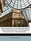 Photometrical Measurements and Manual for the General Practice of Photometry ...
