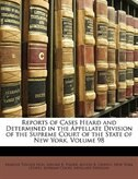 Reports of Cases Heard and Determined in the Appellate Division of the Supreme Court of the State of New York, Volume 98