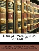 Educational Review, Volume 27