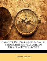 Capacité Des Personnes Morales Étrangères De Recevoir En France À Titre Gratuit