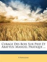Cubage Des Bois Sur Pied Et Abattus: Manuel Pratique ...