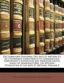 Dictionnaire Universel Des Arts Et Métiers Et De L'économie Industrielle Et Commerciale: Contenant