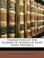 Transactions of the Academy of Science of Saint Louis, Volume 6