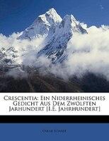 Crescentia: Ein Niderrheinisches Gedicht Aus Dem Zwölften Jarhundert [I.E. Jahrhundert]