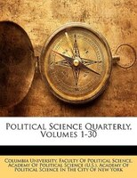 Political Science Quarterly, Volumes 1-30