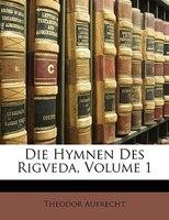 Die Hymnen des Rigveda. Erster Theil. Zweite Auflage. - Theodor Aufrecht